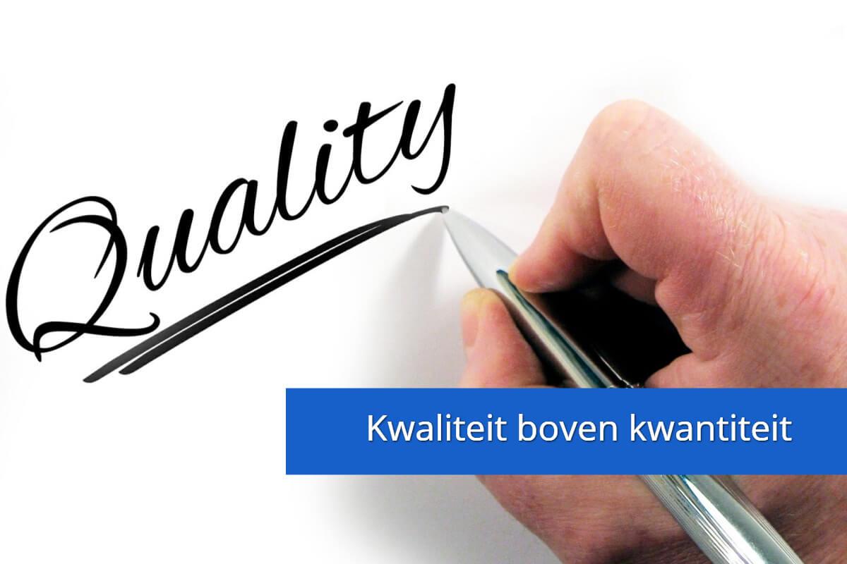 Kwaliteit boven kwantiteit