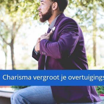 Charisma vergroot je overtuigingskracht