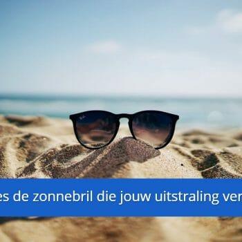 Kies in 6 stappen de zonnebril die bij je past